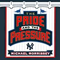 The Pride and the Pressure: A Season Inside the New York Yankee Fishbowl (       UNABRIDGED) by Michael Morrissey Narrated by Brian Troxell
