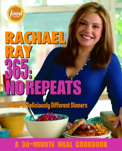 Download Rachael Ray 365: No Repeats: A Year of Deliciously Different Dinners (A 30-Minute Meal Cookbook)