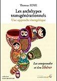 Les archétypes transgénérationnels : Une approche énergétique - Les comprendre et s'en libérer