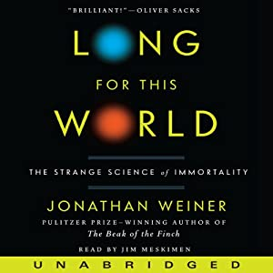 Long for This World: The Strange Science of Immortality | [Jonathan Weiner]