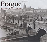 Prague Then and Now (Then  &  Now Thunder Bay)