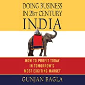 Doing Business in 21st-Century India: How to Profit Today in Tomorrow's Most Exciting Market | [Gunjan Bagla]