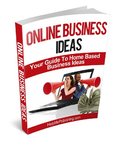 Online Business Ideas - Your Guide To Home Based Business Ideas