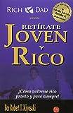 Retirate Joven y Rico: Como Volverse Rico Pronto y Para Siempre = Retire Young Retire Rich (Rich Dad)