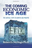 The Coming Economic Ice Age: Five Steps To Survive and Prosper