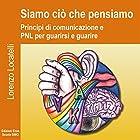 Siamo ciò che pensiamo: Principi di comunicazione e PNL per guarirsi et guarire | Livre audio Auteur(s) : Lorenzo Locatelli Narrateur(s) : Lorenzo Visi