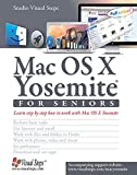 Mac OS X Yosemite for Seniors: Learn Step by Step How to Work with Mac OS X Yosemite (Computer Books for Seniors series)