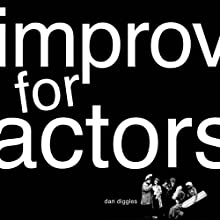 Improv for Actors (       UNABRIDGED) by Dan Diggles Narrated by Paul Boehmer