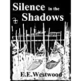 Silence in the Shadowsby E.E Westwood