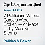 7 Politicians Whose Careers Were Broken - or Made - by Massive Storms   Amber Phillips