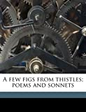 A few figs from thistles; poems and sonnets