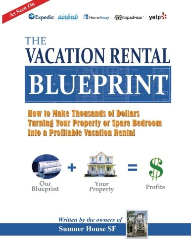 The Vacation Rental Blueprint: How to Make Thousands
