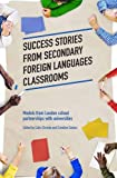 img - for Success Stories from Secondary Foreign Languages Classrooms: Models from London School Partnerships with Universities book / textbook / text book