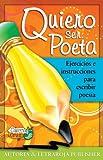 Quiero ser poeta: Ejercicios e instrucciones para escribir poesia (Spanish Edition)