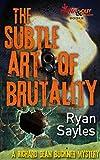 The Subtle Art of Brutality (A Richard Dean Buckner Novel Book 1)