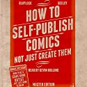 How to Self-Publish Comics: Not Just Create Them Audiobook by Josh Blaylock Narrated by Kevin Kollins
