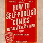 How to Self-Publish Comics: Not Just Create Them (       ungekürzt) von Josh Blaylock Gesprochen von: Kevin Kollins