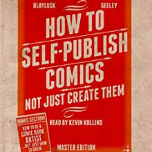 How to Self-Publish Comics: Not Just Create Them (       UNABRIDGED) by Josh Blaylock Narrated by Kevin Kollins