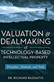 img - for Valuation and Dealmaking of Technology-Based Intellectual Property: Principles, Methods and Tools by Razgaitis, Richard (2009) Hardcover book / textbook / text book