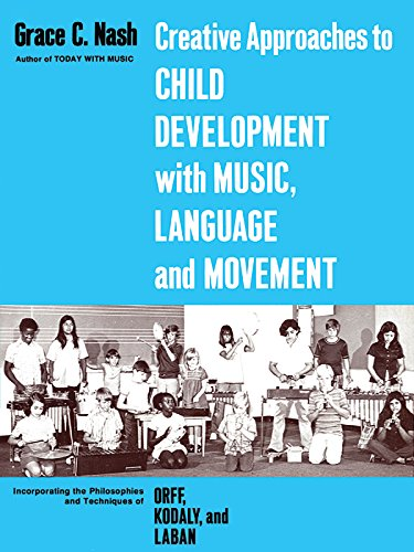 Creative Approaches To Child Development With Music, Language, And Movement: Incorporating The Philosophies And Techniques Of Orff, Kodaly And Laban front-433906