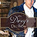 Darcy's Decision: Given Good Principles, Volume 1 Audiobook by Maria Grace Narrated by Chandler Craig