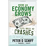 "How an Economy Grows and Why It Crashes: Two Tales of the Economyvon ""Peter D. Schiff"""