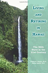 Living and Retiring in Hawaii: The 50th State in the 21st Century from iUniverse