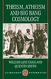 Theism, Atheism, and Big Bang Cosmology (Clarendon Paperbacks) (019826383X) by Craig, William Lane