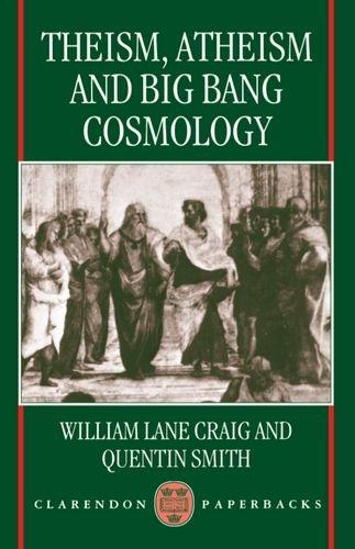 Theism, Atheism, and Big Bang Cosmology (Clarendon Paperbacks)