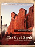 img - for The Good Earth Introduction to Earth Science, Santiago Canyon College book / textbook / text book