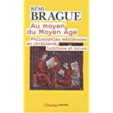 Au moyen du Moyen-Age : Philosophies mdivales en chrtient, judasme et islampar Remi Brague