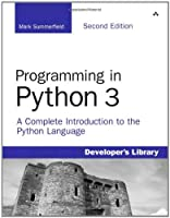 Programming in Python 3: A Complete Introduction to the Python Language, 2nd Edition