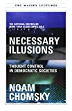Necessary Illusions: Thought Control in Democratic Societies (CBC Massey Lecture) (0887845746) by Noam Chomsky