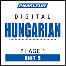 Hungarian Phase 1, Unit 05: Learn to Speak and Understand Hungarian with Pimsleur Language Programs  by Pimsleur