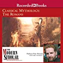 The Modern Scholar: Classical Mythology: The Romans (       UNABRIDGED) by Professor Peter Meineck Narrated by Professor Peter Meineck
