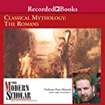 The Modern Scholar: Classical Mythology: The Romans | Professor Peter Meineck