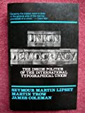 Union Democracy: The Inside Politics of the International Typographical Union (0029192102) by Seymour Martin Lipset
