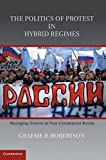 img - for The Politics of Protest in Hybrid Regimes: Managing Dissent in Post-Communist Russia book / textbook / text book