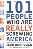101 People Who Are Really Screwing America (1560258756) by Jack Huberman
