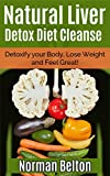 Natural Liver Detox Diet Cleanse: Detoxify your Body, Lose Weight and Feel Great! (liver detox, liver cleanse, liver detox cleanse, natural detox)