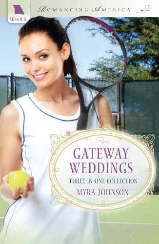 Gateway Weddings (Romancing America), Myra Johnson
