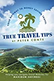 img - for True Travel Tips: Your Gateway to Money Saving Travel! book / textbook / text book