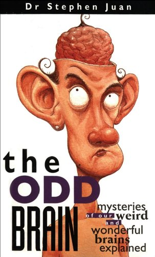 The Odd Brain: Mysteries of Our Weird and Wonderful Brains Explained