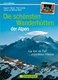 Hüttentouren: 234 nur zu Fuß erreichbare Hütten - die schönsten Wanderhütten der Alpen zwischen Allgäu und Berchtesgaden, einsam gelegen. Mit Wanderkarten und DAV-Hüttenbewertung