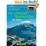 Die schönsten Wanderhütten der Alpen: über 225 nur zu Fuß erreichbare Hütten für Wanderer, Bergwanderer und Bergsteiger...