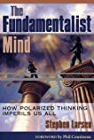 FUNDAMENTALIST MIND: How Polarized Thinking Imperils US All