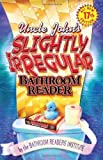 Uncle John's Slightly Irregular Bathroom Reader