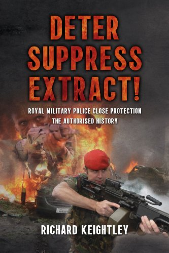 Deter Suppress Extract! Royal Military Police Close Protection, The Authorised History