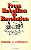 From Rebellion to Revolution: Afro-American Slave Revolts in the Making of the Modern World (Walter Lynwood Fleming Lectures in Southern History) (0807117684) by Genovese, Eugene D.