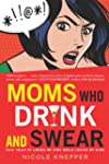 Moms Who Drink and Swear: True Tales...